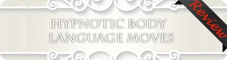 Hypnotic Body Language Moves Review