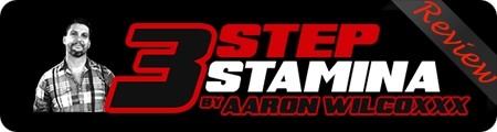 Aaron Wilcoxx's 3 Step Stamina Review